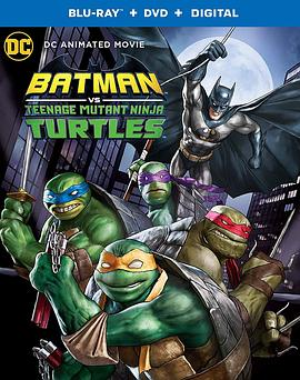 蝙蝠侠大战忍者神龟 Batman Vs. Teenage Mutant Ninja Turtles